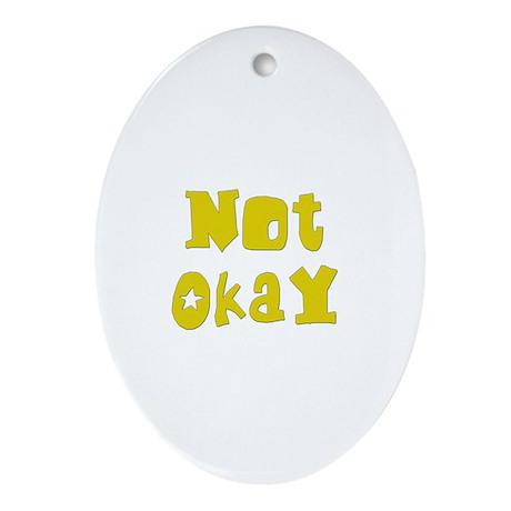 Not Okay Oval Ornament
