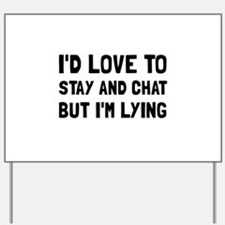 Stay Chat Lying Yard Sign