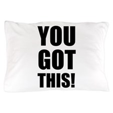 You Got This Pillow Case