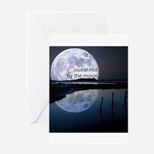 Swear Not By The Moon Greeting Cards