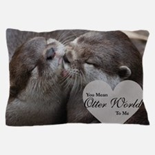 You Mean Otter World To Me Otters Kiss Pillow Case