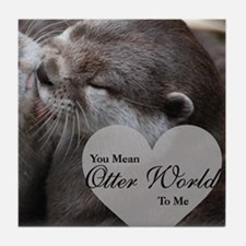You Mean Otter World To Me Otters Kis Tile Coaster