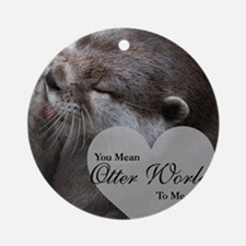 You Mean Otter World To Me Otters Ornament (Round)