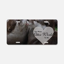 You Mean Otter World To Me Aluminum License Plate