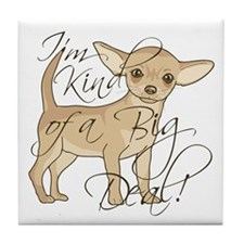 Chihuahua I'm Kind of a Big Deal Tile Coaster