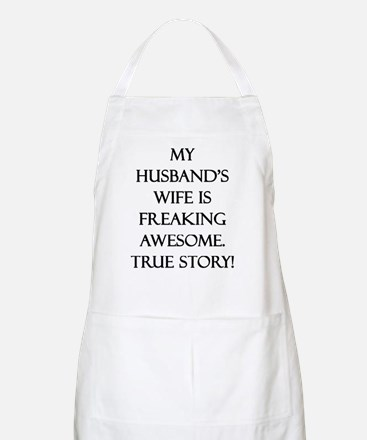 My Husband's Wife is Freaking Awesome. True  Apron