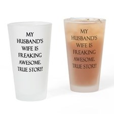 My Husband's Wife is Freaking Aweso Drinking Glass