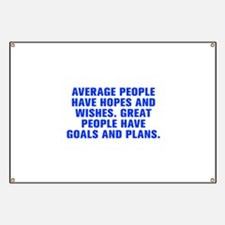 Average people have hopes and wishes Great people