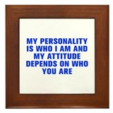 My personality depends who i am my attitude depend Framed Tiles