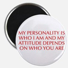 My personality is who I am and my attitude depends