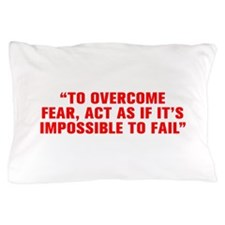 To overcome fear act as if it s impossible to fail