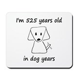 525 dog years Classic Mousepad