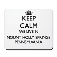 Keep calm we live in Mount Holly Springs Mousepad