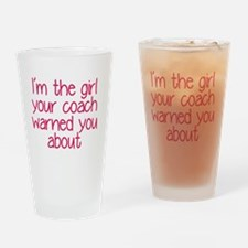I'm the girl your coach warned you  Drinking Glass