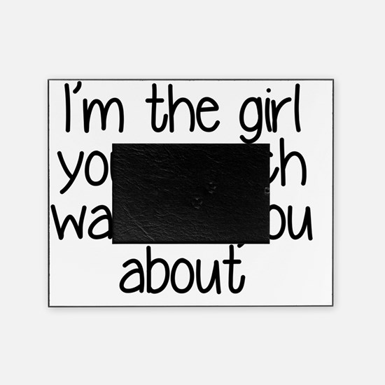 I'm the girl your coach warned you a Picture Frame