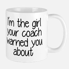 I'm the girl your coach warned you abou Mug