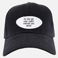 I'm the girl your coach warned you about Baseball Hat