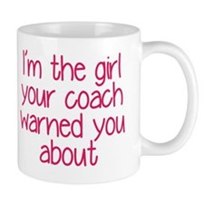 I'm the girl your coach warned you abou Mug