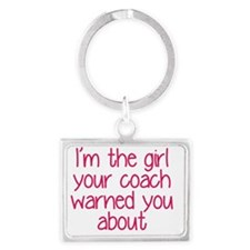 I'm the girl your coach warned  Landscape Keychain