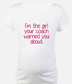 I'm the girl your coach warned y Shirt
