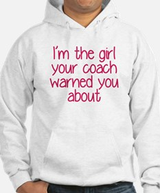 I'm the girl your coach warned y Hoodie