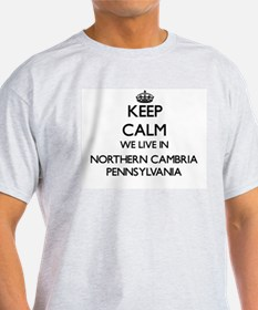 Keep calm we live in Northern Cambria Penn T-Shirt
