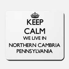 Keep calm we live in Northern Cambria Pe Mousepad