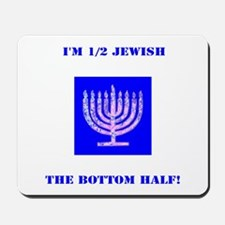 Funny Im Half Jewish, the Bottom 1/2 for Mousepad
