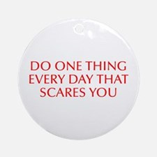 Do one thing every day that scares you-Opt red Orn