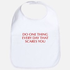 Do one thing every day that scares you-Opt red Bib