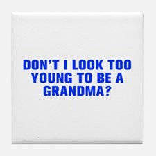 Don t I look too young to be a grandma-Akz blue Ti