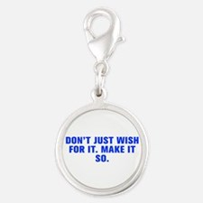 Don t just wish for it Make it so-Akz blue Charms