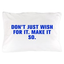 Don t just wish for it Make it so-Akz blue Pillow