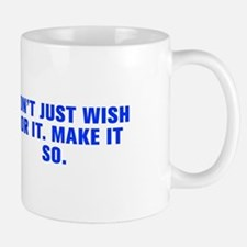 Don t just wish for it Make it so-Akz blue Mugs