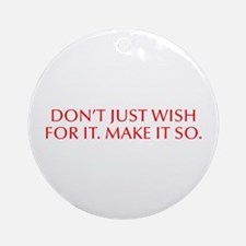 Don t just wish for it Make it so-Opt red Ornament