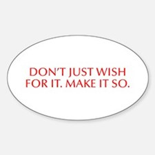 Don t just wish for it Make it so-Opt red Decal
