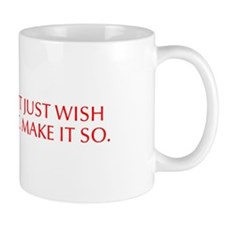 Don t just wish for it Make it so-Opt red Mugs