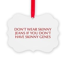 Don t wear skinny jeans if you don t have skinny g