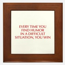 Every time you find humor in a difficult situation