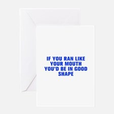If you ran like your mouth you d be in good shape-