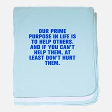 Our prime purpose in life is to help others And if
