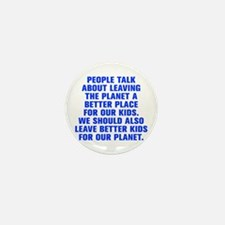 People talk about leaving the planet a better plac