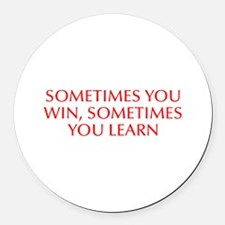 Sometimes you win sometimes you learn-Opt red Roun