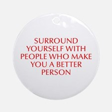 Surround yourself with people who make you a bette