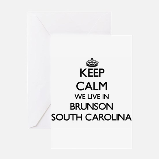 Keep calm we live in Brunson South Greeting Cards