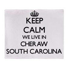 Keep calm we live in Cheraw South Ca Throw Blanket