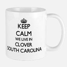 Keep calm we live in Clover South Carolina Mugs