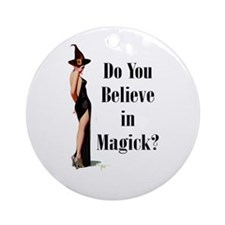 DO YOU BELIEVE IN MAGICK? Ornament (Round)