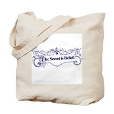 The Secret is Belief Tote Bag
