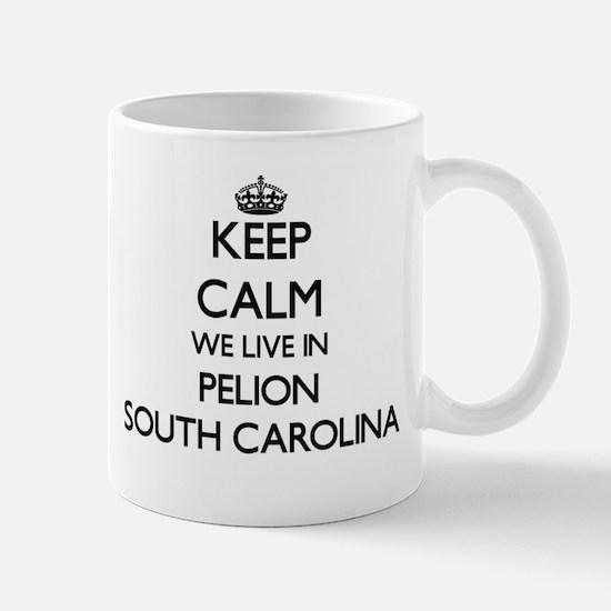 Keep calm we live in Pelion South Carolina Mugs